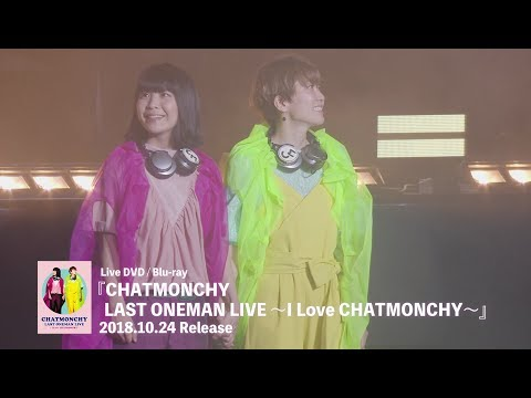 「CHATMONCHY LAST ONEMAN LIVE ~I Love CHATMONCHY~」-Digest Movie-