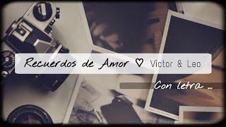Recuerdos de Amor-Victor y Leo-(letra)