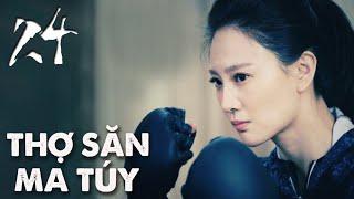 THỢ SĂN MA TÚY | TẬP 24 | Phim Hành Động, Phim Trinh Thám TQ
