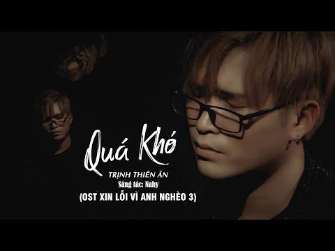 Quá Khó (OST Xin Lỗi Vì Anh Nghèo Series 3) - Trịnh Thiên Ân | Nhạc Phim Hay 2020