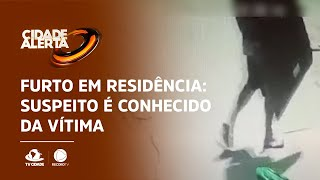 Furto em residência: Suspeito é conhecido da vítima
