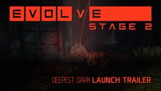 Evolve - Deepest Dark Launch Trailer