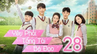 Yêu Phải Tổng Tài Bá Đạo - Tập 28 | Thuyết Minh | Phim Trung Quốc Cực Hay 2018