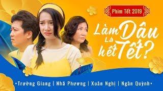 LÀM DÂU LÀ HẾT TẾT? | Trường Giang - Nhã Phương - Xuân Nghị - Ngân Quỳnh | OFFICIAL 4K