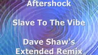 Aftershock - Slave To The Vibe (Dave Shaw's Extended Remix)