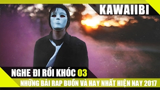 NGHE ĐI RỒI KHÓC (Phần 3) - Tuyển Tập Những Bài Nhạc Rap Hay Và Buồn Nhất Hiện Nay 2017