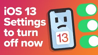 TEN iOS 13 Settings To Turn Off Now