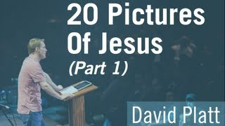 20 Pictures of Jesus | David Platt