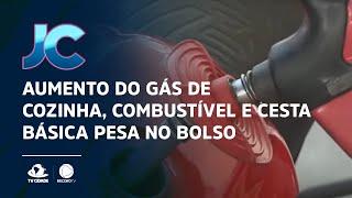 Aumento do gás de cozinha, combustível e cesta básica pesa no bolso
