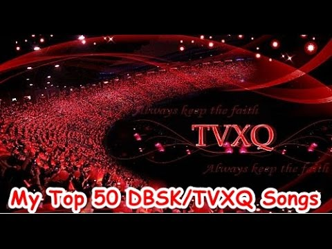 My Top 50 DBSK/TVXQ Songs