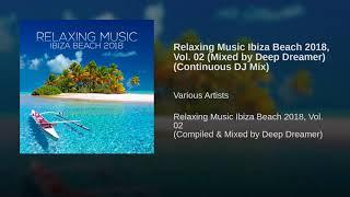 Relaxing Music Ibiza Beach 2018, Vol. 02 (Mixed by Deep Dreamer) (Continuous DJ Mix)