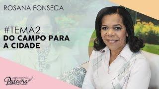 12/09/19 - Motivados Pela Palavra – Tema 2 - Do campo para a cidade - Rosana Fonseca
