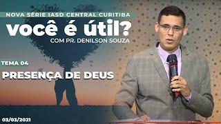 03/03/21 - PRESENÇA DE DEUS | Você é útil? - Tema 04 - Pr. Denilson Souza