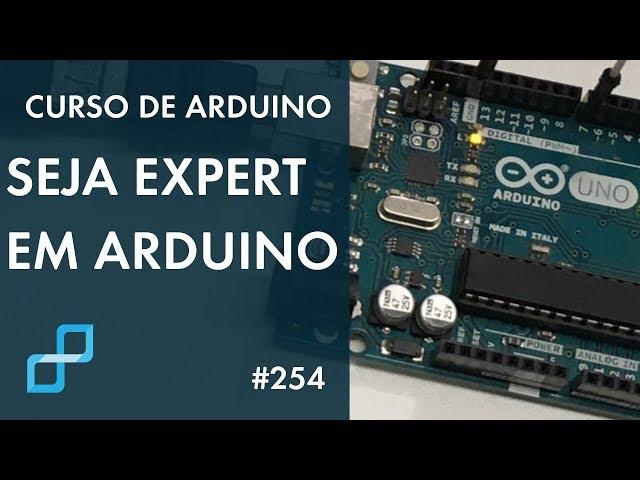 DESCUBRA HOJE COMO SER EXPERT EM ARDUINO! | Curso de Arduino #254