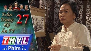 THVL   Trần Trung kỳ án (Phần 2) - Tập 27[1]: Tên họa sĩ hỏi bà vú về người đã dan díu với mẹ mình