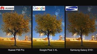 Camera Comparison - P30 Pro vs Pixel 3 XL vs S10 Plus