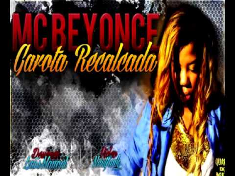 Baixar MC BEYONCE - GAROTA RECALCADA VIDEO OFICIAL 2013