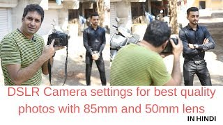 Dslr camera settings for best quality photos with 85 and 50mm lens | Learn Photography in easy steps