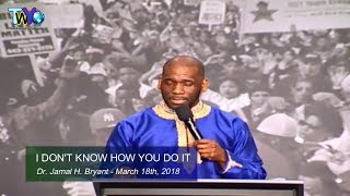 Dr. Jamal. H. Bryant, I Don't Know How You Do It - March 18th, 2018