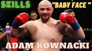 Adam''Baby Face''Kownacki.Skills