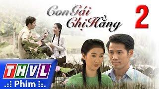 THVL   Con gái chị Hằng - Tập 2