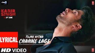 LYRICAL: Tujhe Kitna Chahne Lage | Kabir Singh | Mithoon Feat. Arijit Singh | Shahid Kapoor, Kiara A