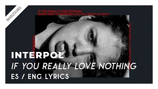 Interpol - If You Really Love Nothing // Lyrics - Letra