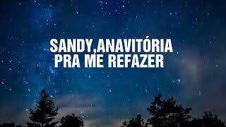 Sandy,ANAVITÓRIA - Pra Me Refazer(lyrics)
