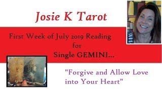 ...SINGLE GEMINI... First Week of July 2019; FORGIVE AND ALLOW LOVE INTO YOUR HEART!