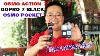 DJI Osmo Action vs GoPro 7 vs Osmo Pocket ▶ Với 10 triệu thì chọn camera nào?