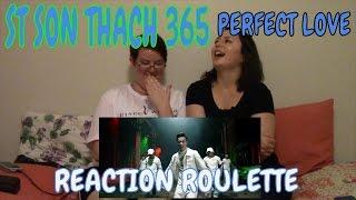 Reaction Roulette Part 10: ST SON THACH 365 Perfect Love