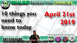 2019-04-21 10 things you need to know today #PODCAST #WhatMakesYouFamous @KeysDAN