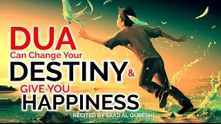 POWERFUL DUA TO CHANGE YOUR DESTINY & GIVE YOU TRUE HAPPINESS !!!