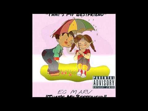 EC MARV-Thats My Bestfriend (MUSIC VIDEO IN DESCRIPTION) IG @ecmarv