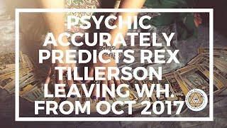 Psychic Accurately Predicts Rex Tillerson leaving WH. from Oct 2017