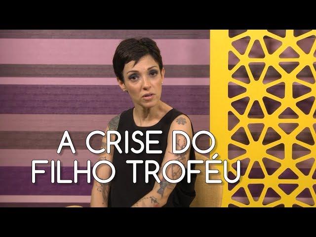 #50Crises - A crise do filho troféu