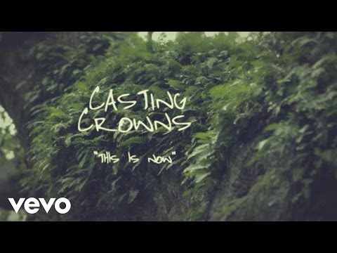 'This Is Now' Lyric Video | Casting Crowns