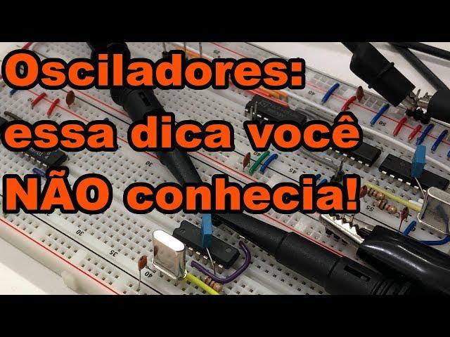 A DICA QUE NINGUÉM TE CONTOU SOBRE OSCILADORES! | Conheça Eletrônica! #162