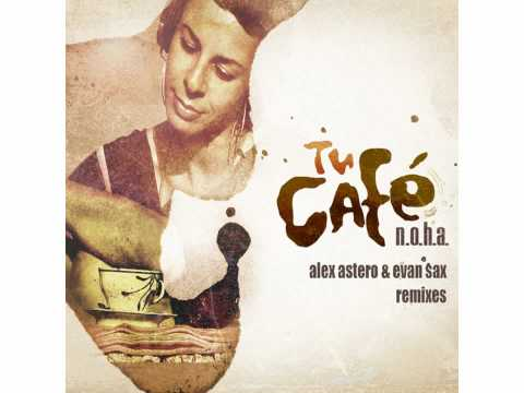 N.O.H.A. - Tu Cafe (Alex Astero & Evan Sax Remix)
