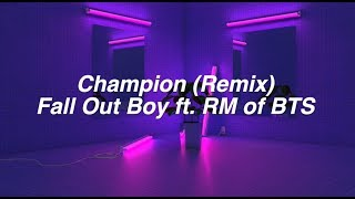 Champion (Remix)    Fall Out Boy ft. RM of BTS