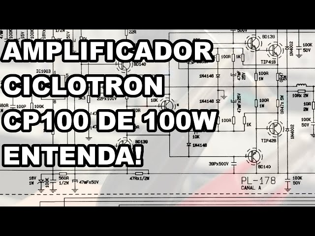 FÁCIL DE ENTENDER! CIRCUITO AMPLIFICADOR CICLOTRON CP100 DE 100W
