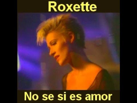No sé si es amor  ROXETTE Letra en Inglés English Lyrics Spanish English