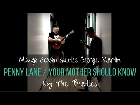Your Mother Should Know / Penny Lane (The Beatles) - Mango Season Cover - George Martin Tribute