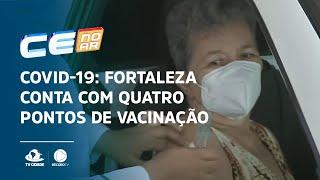 COVID-19: Fortaleza conta com quatro pontos de vacinação