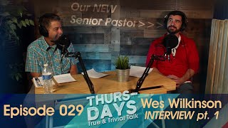 "Ep 029: ""Wes Wilkinson Interview pt.1"""