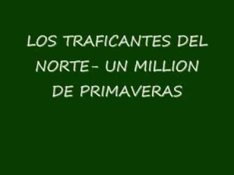 LOS TRAFICANTES DEL NORTE -UN MILLION DE PRIMAVERAS