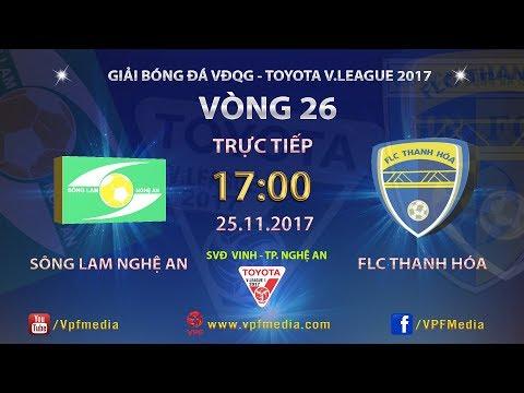 TRỰC TIẾP   SÔNG LAM NGHỆ AN vs FLC THANH HÓA   VÒNG 26 TOYOTA V LEAGUE 2017