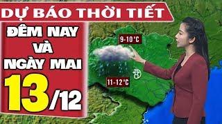 Dự báo thời tiết hôm nay và ngày mai 13/12 | Khí Lạnh Tăng Cường | Dự báo thời tiết đêm nay mới nhất