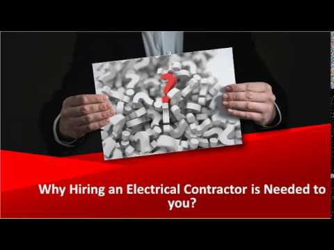 Why Hiring an Electrical Contractor is Needed to you?