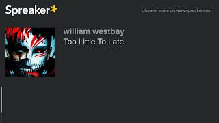 Too Little To Late (made with Spreaker)